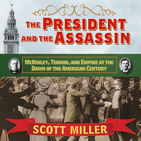 Printable The President and the Assassin: McKinley, Terror, and Empire at the Dawn of the American Century Audiobook Cover Art