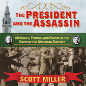 The President and the Assassin: McKinley, Terror, and Empire at the Dawn of the American Century Audiobook, by Scott Miller