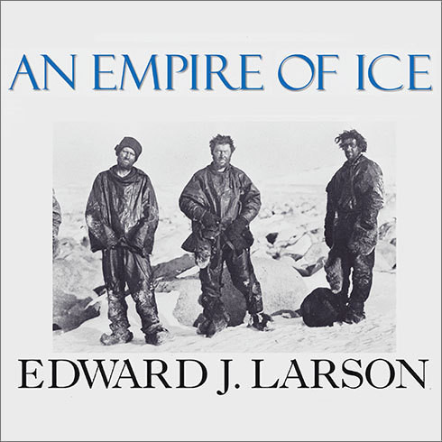 Printable An Empire of Ice: Scott, Shackleton, and the Heroic Age of Antarctic Science Audiobook Cover Art