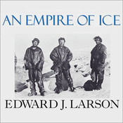 An Empire of Ice: Scott, Shackleton, and the Heroic Age of Antarctic Science Audiobook, by Edward J. Larson