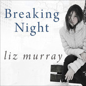 Breaking Night: A Memoir of Forgiveness, Survival, and My Journey from Homeless to Harvard, by Liz Murray