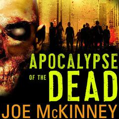 Apocalypse of the Dead Audiobook, by Joe McKinney