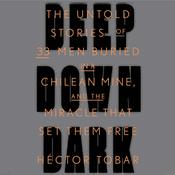 Deep Down Dark: The Untold Stories of 33 Men Buried in a Chilean Mine, and the Miracle That Set Them Free, by Héctor Tobar