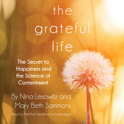 The Grateful Life: The Secret to Happiness and the Science of Contentment Audiobook, by Nina Lesowitz, Mary Beth Sammons