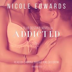 Addicted: A Club Destiny Novella, Book 2.5 Audiobook, by Nicole Edwards