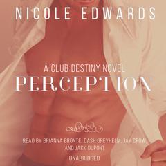 Perception: A Club Destiny Novel, Book 6 Audiobook, by Nicole Edwards