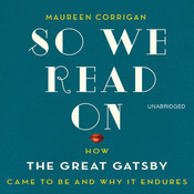 So We Read On: How The Great Gatsby Came to Be and Why It Endures, by Maureen Corrigan