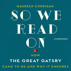 So We Read On: How The Great Gatsby Came to Be and Why It Endures Audiobook, by