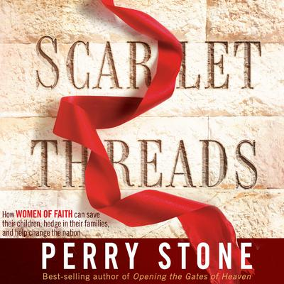 Scarlet Threads: How Women of Faith Can Save Their Children, Hedge in Their Families, and Help Change the Nation Audiobook, by Perry Stone