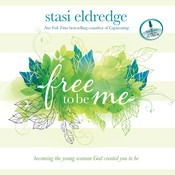 Free to Be Me: Becoming the Young Woman God Created You to Be, by Stasi Eldredge