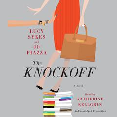 The Knockoff: A Novel Audiobook, by Jo Piazza, Lucy Sykes