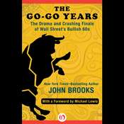 The Go-Go Years: The Drama and Crashing Finale of Wall Streets Bullish 60s Audiobook, by John Brooks