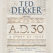 A.D. 30: A Novel Audiobook, by Ted Dekker