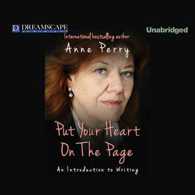 Put Your Heart on the Page: An Introduction to Writing Audiobook, by Anne Perry