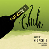 Sideways 3 Chile: A Novel Audiobook, by Rex Pickett