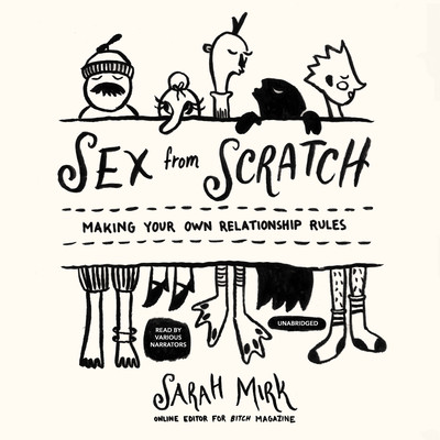 Sex from Scratch: Making Your Own Relationship Rules Audiobook, by Sarah Mirk