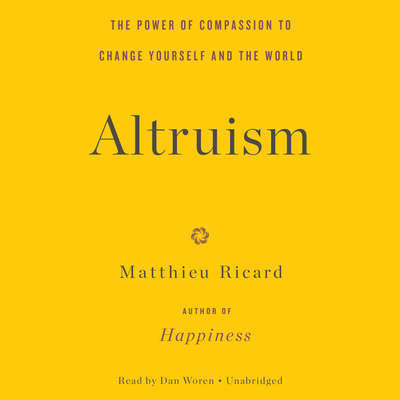 Altruism: The Power of Compassion to Change Yourself and the World Audiobook, by Matthieu Ricard