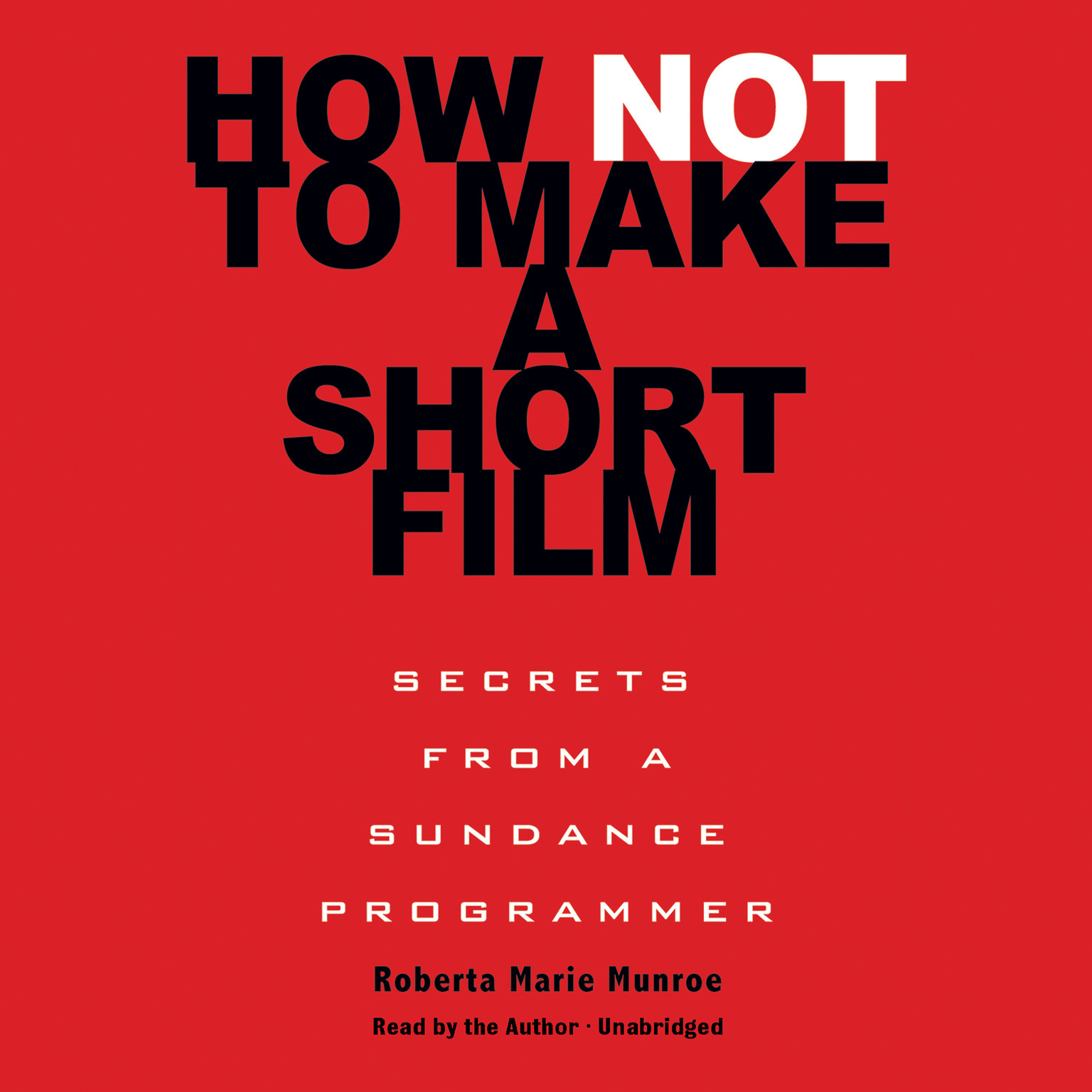 Printable How Not to Make a Short Film: Secrets from a Sundance Programmer Audiobook Cover Art