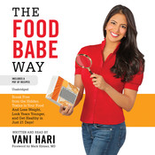 The Food Babe Way: Break Free from the Hidden Toxins in Your Food and Lose Weight, Look Years Younger, and Get Healthy in Just Twenty-One Days, by Vani Hari