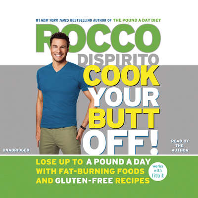 Cook Your Butt Off!: Lose Up to a Pound a Day with Fat-Burning Foods and Gluten-Free Recipes Audiobook, by Rocco DiSpirito