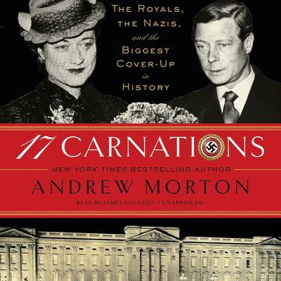 17 Carnations: The Royals, the Nazis, and the Biggest Cover-Up in History Audiobook, by Andrew Morton