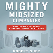 Mighty Midsized Companies: How Leaders Overcome 7 Silent Growth Killers Audiobook, by Robert Sher