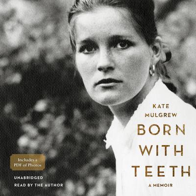 Born with Teeth: A Memoir Audiobook, by