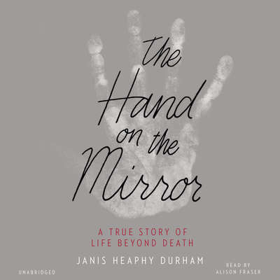 The Hand on the Mirror: A True Story of Life Beyond Death Audiobook, by Janis  Heaphy Durham