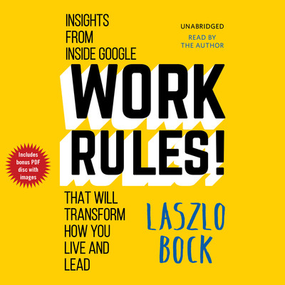 Work Rules!: Insights from Inside Google That Will Transform How You Live and Lead Audiobook, by Laszlo Bock