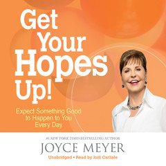 Get Your Hopes Up!: Expect Something Good to Happen to You Every Day Audiobook, by Joyce Meyer