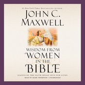 Wisdom from Women in the Bible: Giants of the Faith Speak into Our Lives Audiobook, by John C. Maxwell
