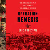 Operation Nemesis: The Assassination Plot That Avenged the Armenian Genocide Audiobook, by Eric Bogosian
