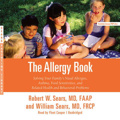 The Allergy Book: Solving Your Familys Nasal Allergies, Asthma, Food Sensitivities, and Related Health and Behavioral Problems Audiobook, by Robert W. Sears