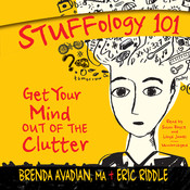 Stuffology 101: Get Your Mind out of the Clutter Audiobook, by Brenda Avadian, Eric M. Riddle