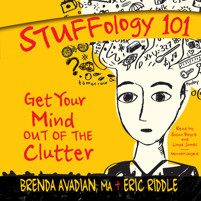Stuffology 101: Get Your Mind out of the Clutter Audiobook, by Brenda Avadian