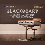 Blackboard: A Personal History of the Classroom, by Lewis Buzbee