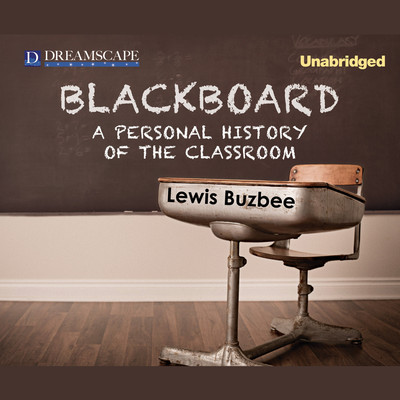 Blackboard: A Personal History of the Classroom Audiobook, by Lewis Buzbee