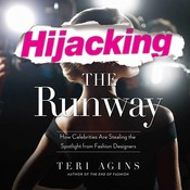 Hijacking the Runway: How Celebrities Are Stealing the Spotlight from Fashion Designers Audiobook, by Teri Agins