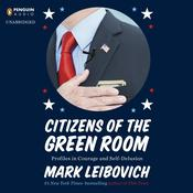 Citizens of the Green Room: Profiles in Courage and Self-Delusion, by Mark Leibovich