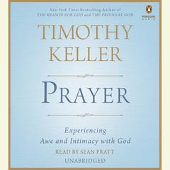 Prayer: Experiencing Awe and Intimacy with God Audiobook, by Timothy Keller