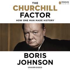 The Churchill Factor: How One Man Made History Audiobook, by Boris Johnson, Simon Shepherd