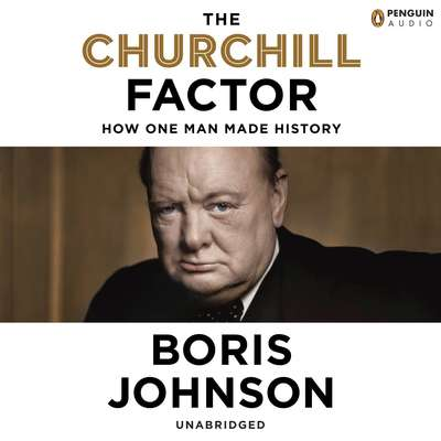 The Churchill Factor: How One Man Made History Audiobook, by Boris Johnson
