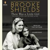 There Was a Little Girl: The Real Story of My Mother and Me Audiobook, by Brooke Shields