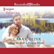 How to Melt a Frozen Heart Audiobook, by Cara Colter