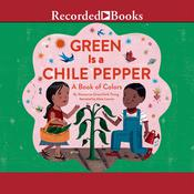 Green is a Chile Pepper: A Book of Colors, by Roseanne Thong