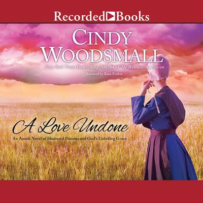 A Love Undone: An Amish Novel of Shattered Dreams and God's Unfailing Grace Audiobook, by Cindy Woodsmall