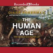The Human Age: The World Shaped By Us Audiobook, by Diane Ackerman