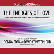 The Energies of Love: Using Energy Medicine to Keep Your Relationship Thriving, by Donna Eden, David Feinstein