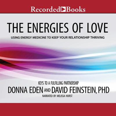 The Energies of Love: Using Energy Medicine to Keep Your Relationship Thriving Audiobook, by Donna Eden