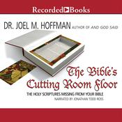 The Bibles Cutting Room Floor: The Holy Scriptures Missing from Your Bible Audiobook, by Joel M. Hoffman